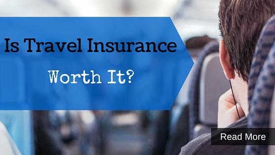 Is Travel Insurance Worth It?