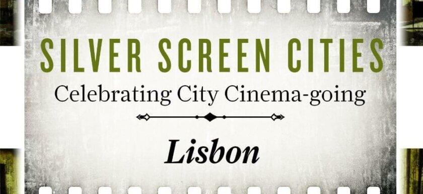 Silver Screen Cities, Celebrating City Cinema Going – Lisbon