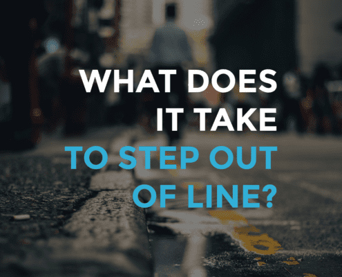 Step out of line, what it takes