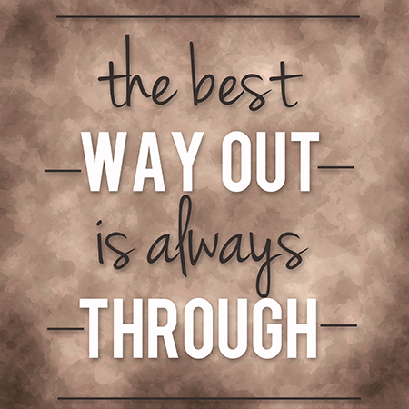 Best Way Out is Always Through