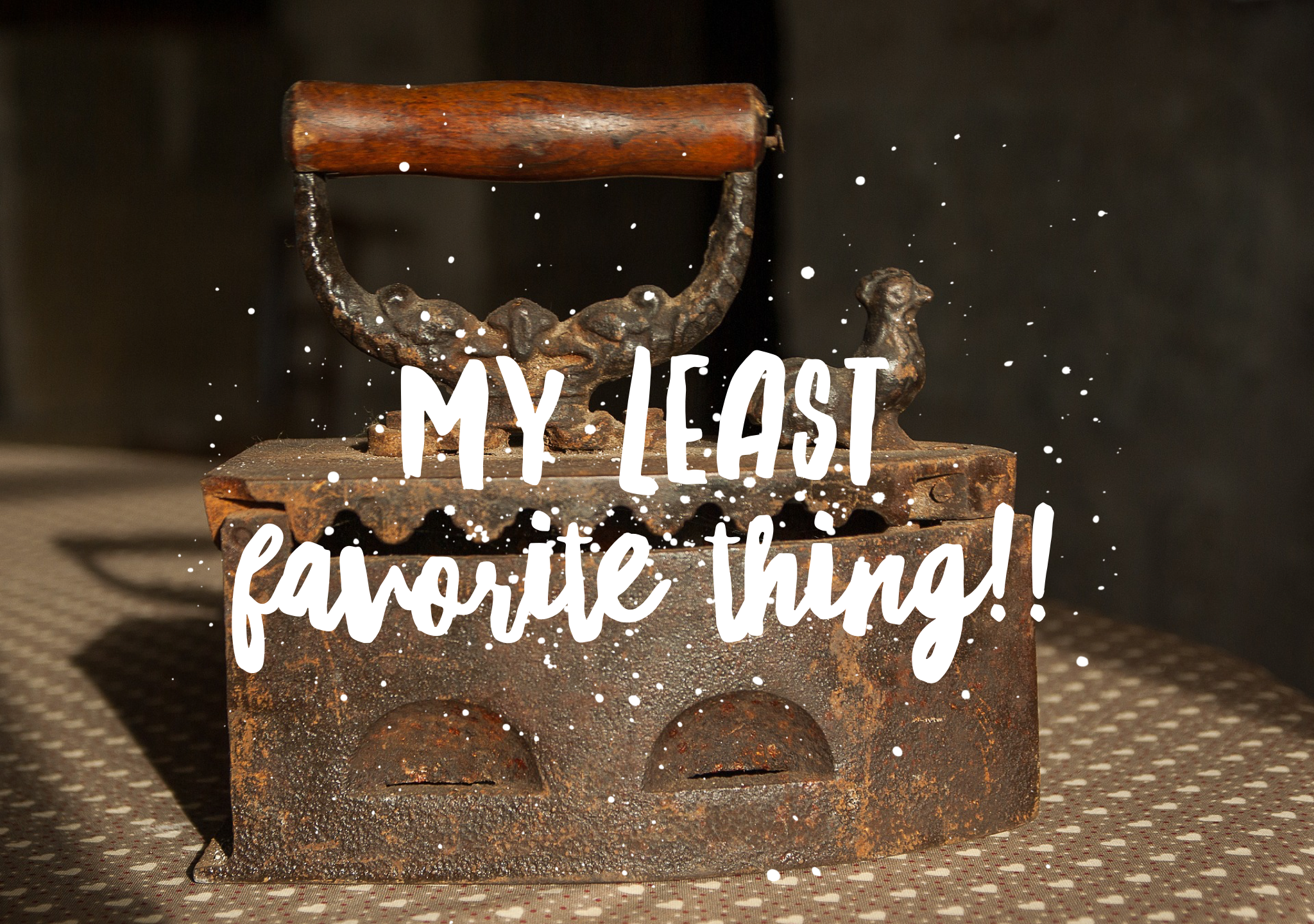 My LEAST Favorite Thing!