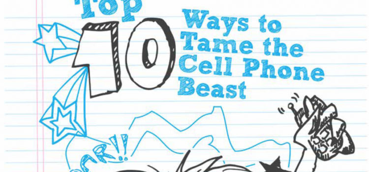 TOP 10 WAYS PARENTS CAN TAME THE CELL PHONE BEAST OF THEIR TEENAGER