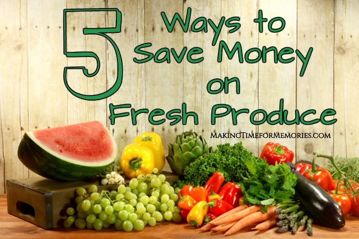 5 Ways to Save Money on Fresh Produce ~ #savingmoney #goodeats #affordablefood