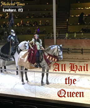 All Hail the Queen | #MedievalTimesNJ #MTFan #AllHailtheQueen #giveaway