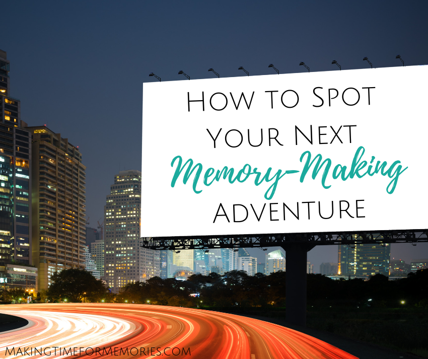 How to Spot Your Next Memory-Making Adventure ~ #makingtimeformemories #IrvinInc #travelideas #nextadventure