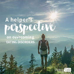 A Helper's Perspective on Overcoming Eating Disorders