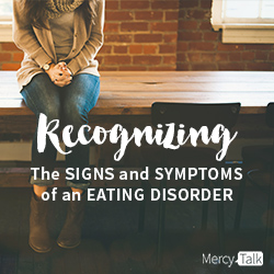 Recognizing the Signs and Symptoms of an Eating Disorder, Eating Disorder Signs and Symptoms