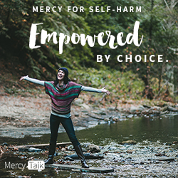 Mercy for Self Harm: Empowered by Choice
