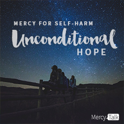Mercy for Self Harm: Unconditional Hope