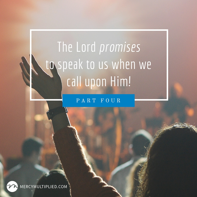 The Lord promises to speak to us when we call upon Him!