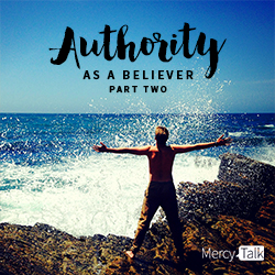 Authority as a believer, part two