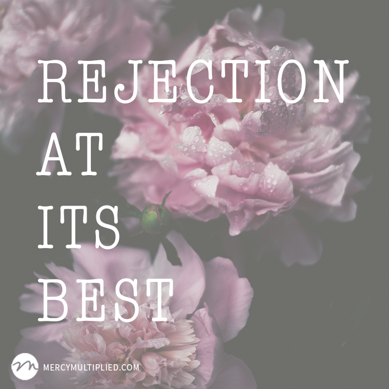 Rejection At Its Best | mercymultipliedblog.com | Choosing Freedom