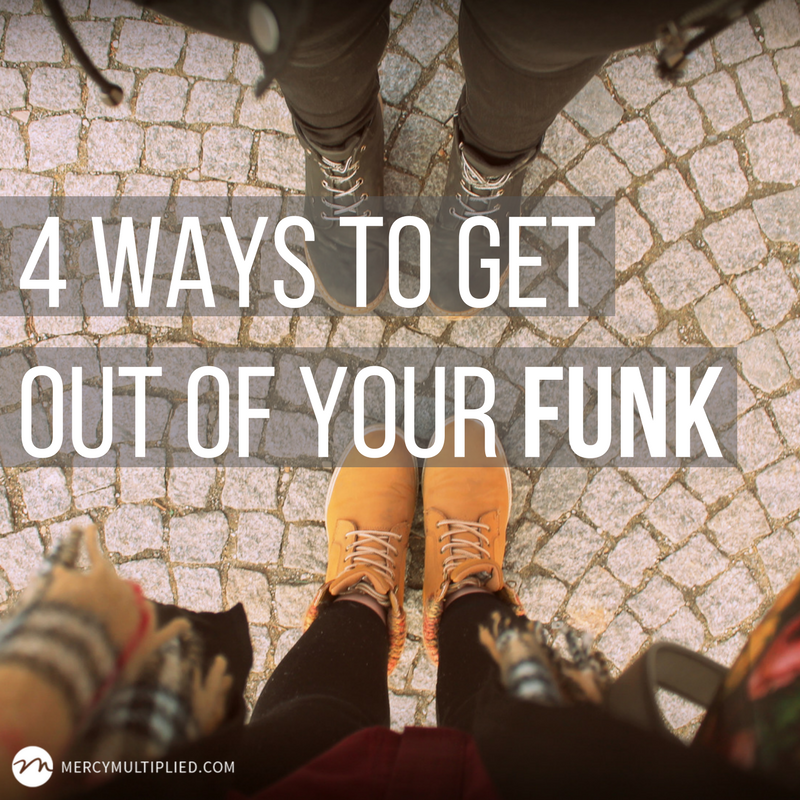 4 Ways to Get Out of Your Funk