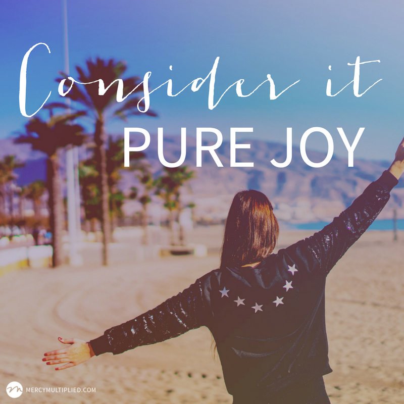Consider It Pure Joy - Be Joyful Through Trials