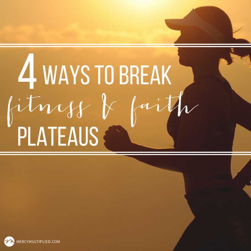 4 Ways to Break Fitness & Faith Plateaus