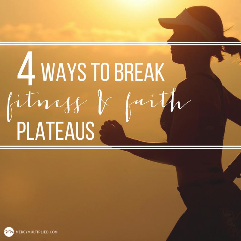 4 Ways to Break Fitness & Faith Plateaus