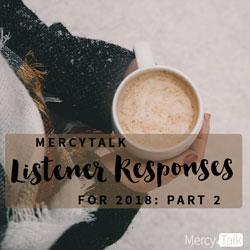 MercyTalk Listener Responses for 2018: Part 2