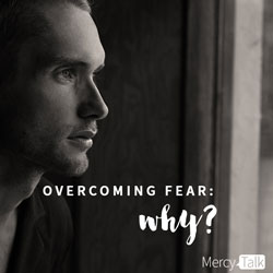 Overcoming Fear: Why?