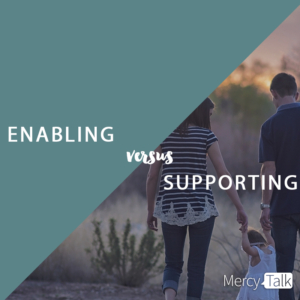 Supporting Vs Enabling Your Child With >> Enabling Versus Supporting Your Child Mercytalk Mercy Multiplied