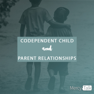 Codependent Child and Parent Relationships | MercyTalk