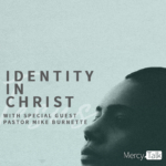 Identity in Christ with Pastor Mike Burnette