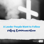 A Leader People Want to Follow Values Communication