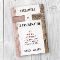 Nancy Alcorn new book, Treatment or Transformation: 13  REAL STORIES Why You Can't Argue With a Changed Life