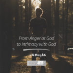 From Anger at God to Intimacy with God