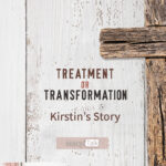 Treatment or Transformation: Kirstin's Story
