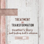 Treatment or Transformation: Heather's Story
