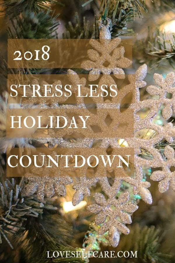 2018 Stress less holiday countdown - Begins at Thanksgiving and takes you through the New Year with action steps, resources and plans to make your holidays less stress and more fun. #loveselfcare