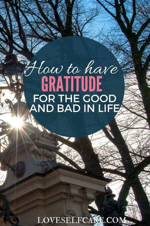 How to Have Gratitude for the Good and Bad in Life - Is it possible to be grateful for bad things that happen to you? Ways to change your viewpoint on what is considered good and bad in life. And, how to have gratitude for both. #gratitude #loveselfcare.com https://loveselfcare.com/how-have-gratitude-for-good-and-bad-in-life/