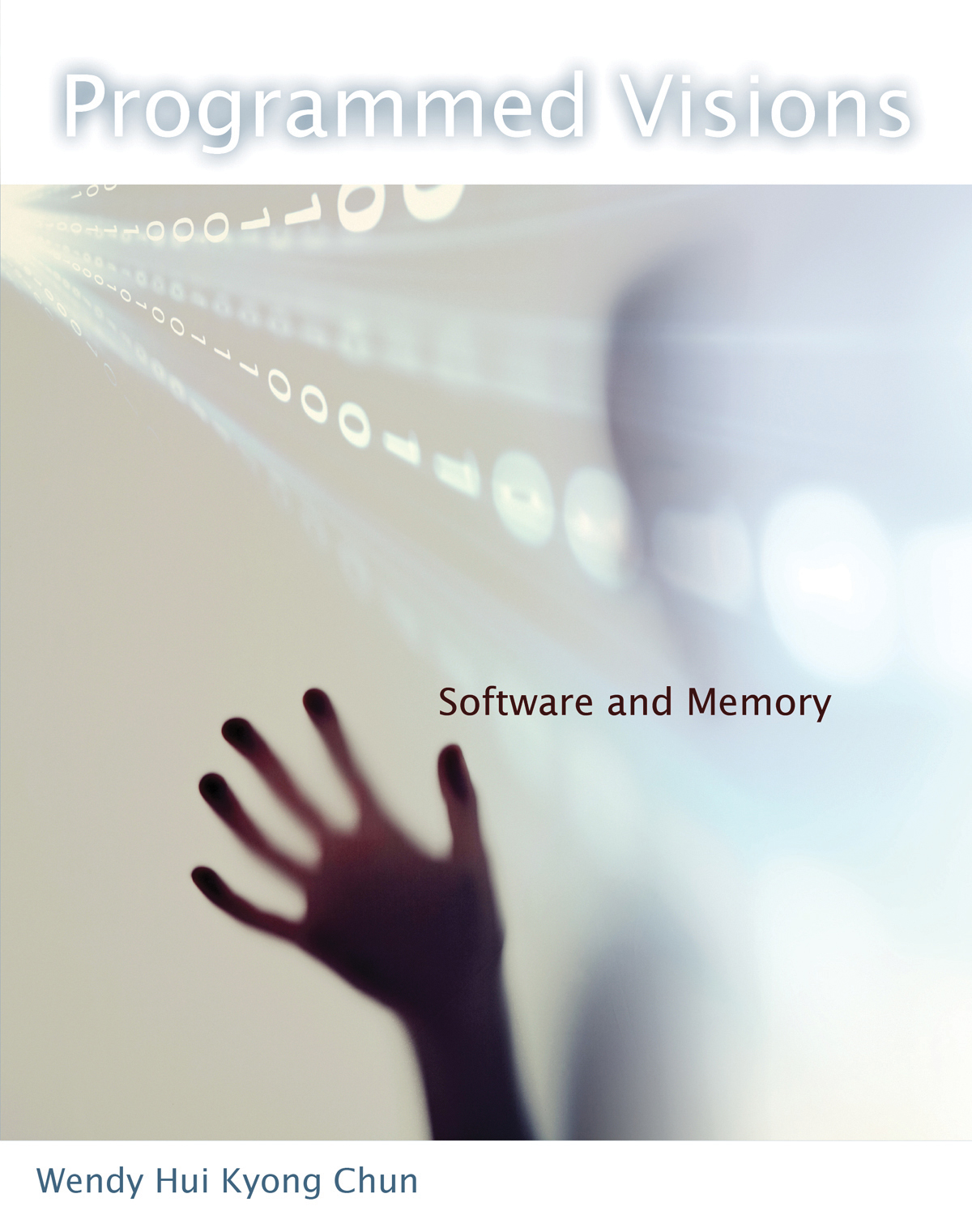 """Wendy Hui Kyong Chun, Programmed Visions: Software and Memory"" co-authored with Lisa Gitelman"