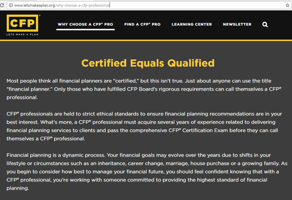 "Most people think all financial planners are ""certified,"" but this isn't true. Anyone can use the title ""financial planner."" Only those who have fulfilled the certification and renewal requirements of CFP Board can display the CFP® certification trademarks which represent a high level of competency, ethics and professionalism."
