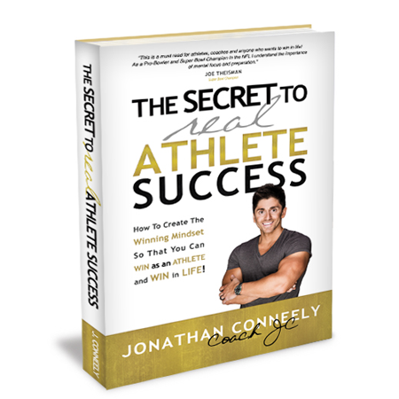 The Secret To REAL Athlete Success – How To Create The Winning Mindset So That You Can WIN as an Athlete and WIN in Life