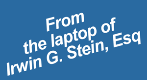 From the laptop of Irwin G. Stein, Esq.