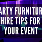 Party Furniture Hire Tips For Your Event