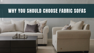 Why You Should Choose Fabric Sofas over Leather Sofas for Your Living Room