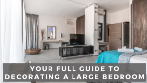 Your Full Guide to Decorating a Large Bedroom