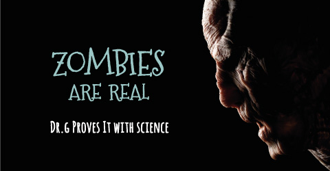 Zombies Exist - Dr. G