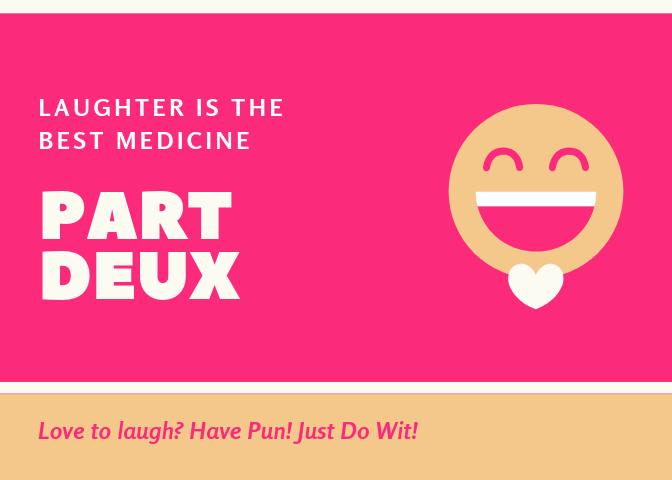 Love to Laugh? Have Pun! Just Do Wit! PART DEUX