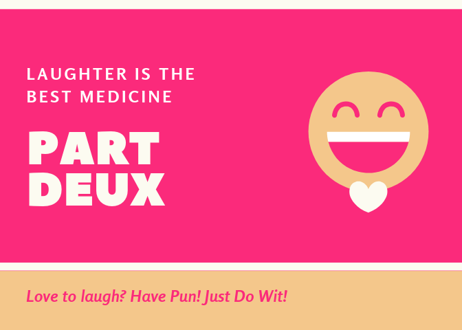 Love to Laugh? Have Pun! Just Do Wit! PART DEUX