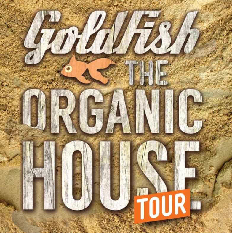 Goldfish - The Organic House Tour - poster