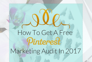 How to Know You Are Doing It Right On Pinterest for Business: Get A Free Pinterest Marketing Audit In 2017