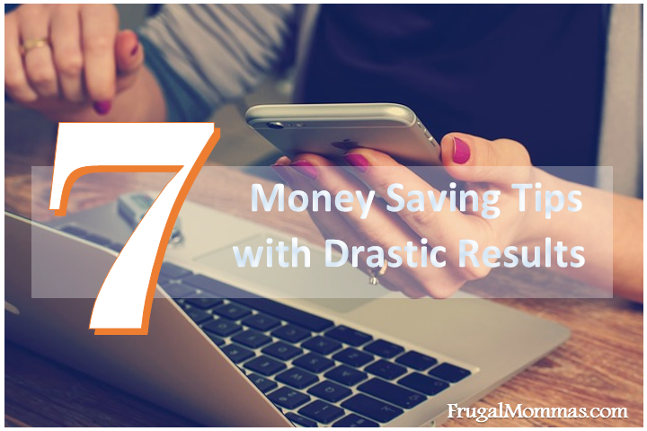 7 Money Saving Tips with Drastic Results
