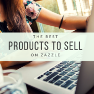 The Best Products To Sell On Zazzle
