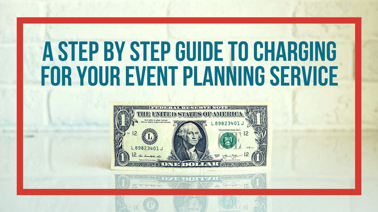 A Step by Step Guide to Charging for your Event Planning Service