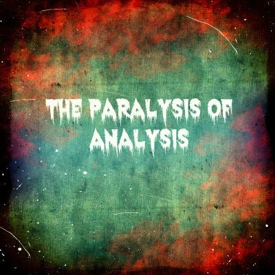 Paralysis-of-Analysis