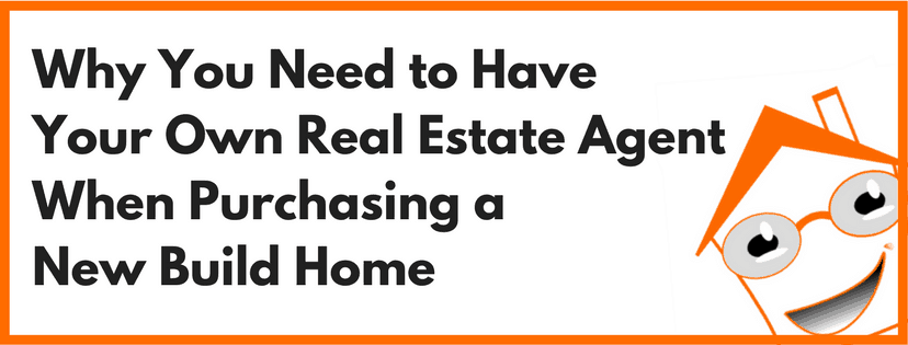 Why You Need to Have Your Own Real Estate Agent When Purchasing a New Build Home