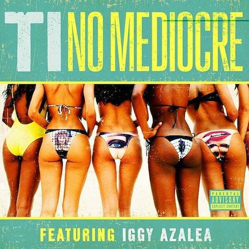 TI ft Iggy Azalea  No Mediocre